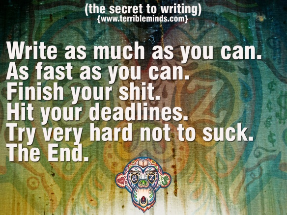 The Secret to Writing, courtesy of author and font of writerly wisdom and creative swearing, Chuck Wendig.